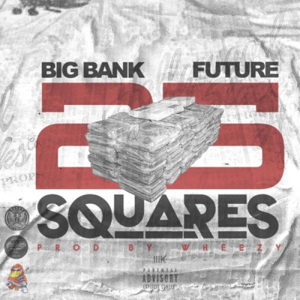 Big Bank ft. Future - 25 Squares